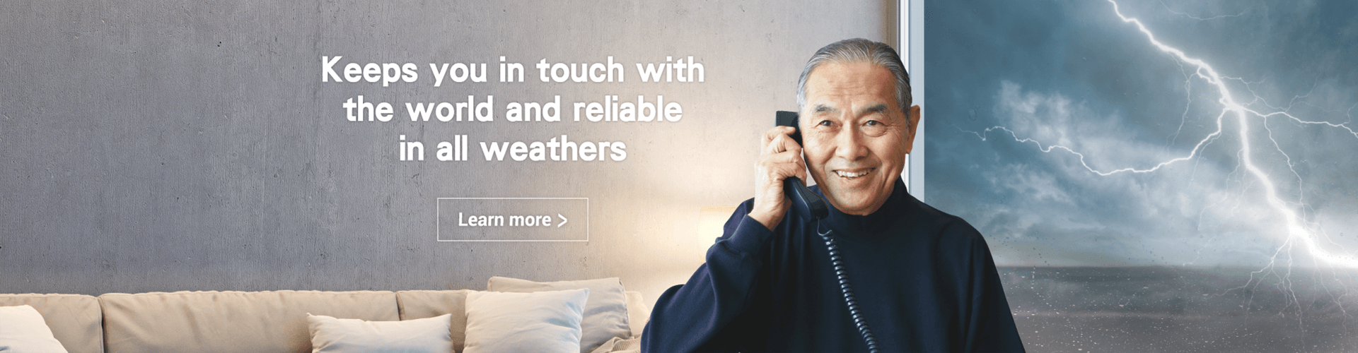 Keeps you in touch with the world and<br/>reliable in all weathers